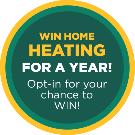 Win Home Heating for a Year! Opt-in for your chance to WIN!